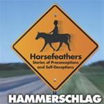 HORSEFEATHERS: Stories of Preconceptions and Self-Deceptions
